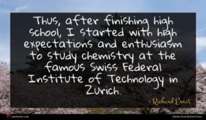 Richard Ernst quote : Thus after finishing high ...