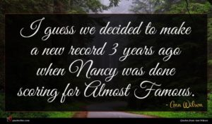 Ann Wilson quote : I guess we decided ...