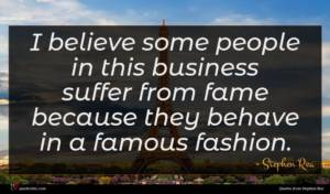 Stephen Rea quote : I believe some people ...