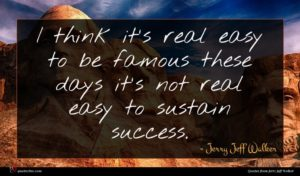 Jerry Jeff Walker quote : I think it's real ...