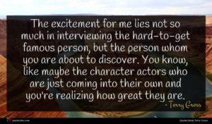 Terry Gross quote : The excitement for me ...