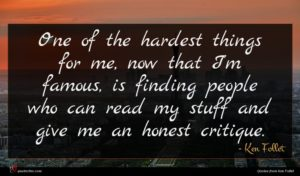 Ken Follet quote : One of the hardest ...