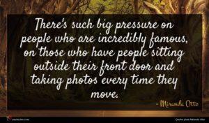 Miranda Otto quote : There's such big pressure ...