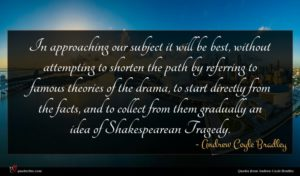 Andrew Coyle Bradley quote : In approaching our subject ...