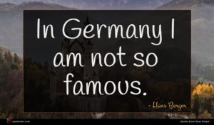 Hans Berger quote : In Germany I am ...