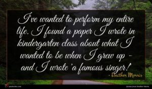 Heather Morris quote : I've wanted to perform ...