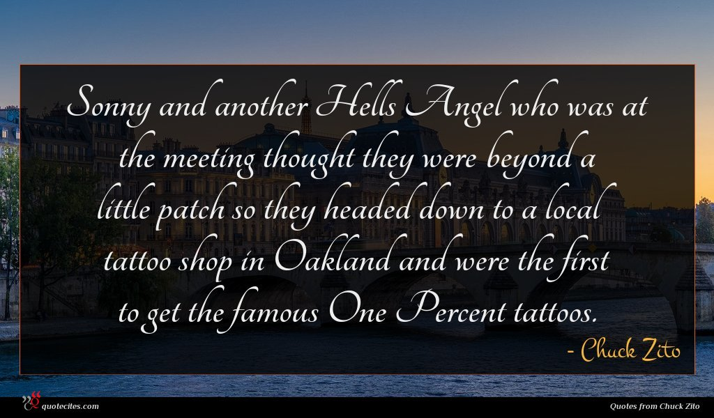 Sonny and another Hells Angel who was at the meeting thought they were beyond a little patch so they headed down to a local tattoo shop in Oakland and were the first to get the famous One Percent tattoos.