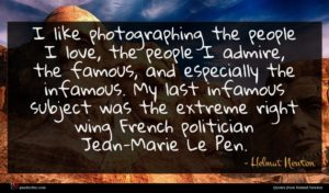 Helmut Newton quote : I like photographing the ...