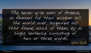 Robert South quote : The seven wise men ...