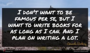 Amanda Hocking quote : I don't want to ...