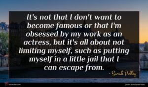 Sarah Polley quote : It's not that I ...