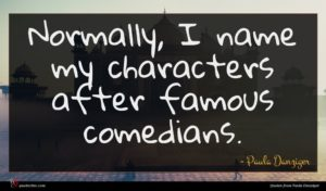 Paula Danziger quote : Normally I name my ...