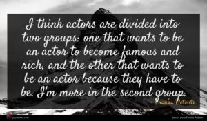 Franka Potente quote : I think actors are ...