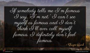 Shayne Ward quote : If somebody tells me ...