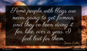 Jessica Cutler quote : Some people with blogs ...