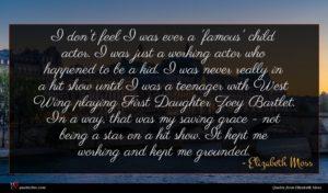 Elizabeth Moss quote : I don't feel I ...