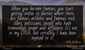 Billy Baldwin quote : When you become famous ...