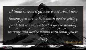 Sarah Hyland quote : I think success right ...