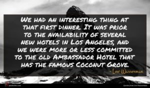 Lew Wasserman quote : We had an interesting ...