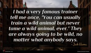 Jack Hanna quote : I had a very ...