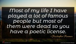 Christopher Plummer quote : Most of my life ...