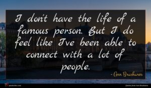 Ann Brashares quote : I don't have the ...