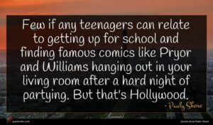 Pauly Shore quote : Few if any teenagers ...