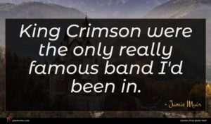 Jamie Muir quote : King Crimson were the ...