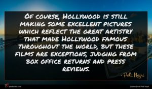 Pola Negri quote : Of course Hollywood is ...