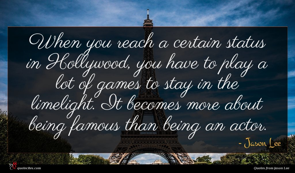 When you reach a certain status in Hollywood, you have to play a lot of games to stay in the limelight. It becomes more about being famous than being an actor.
