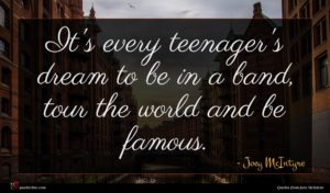 Joey McIntyre quote : It's every teenager's dream ...