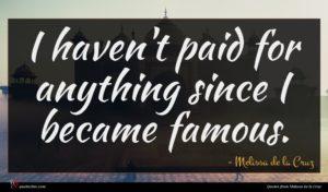 Melissa de la Cruz quote : I haven't paid for ...