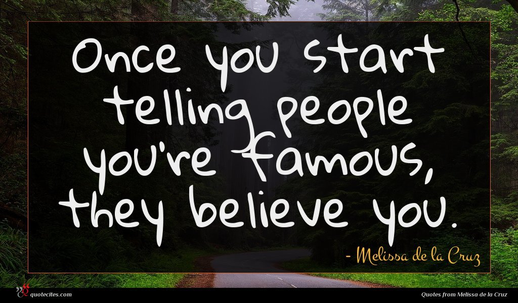 Once you start telling people you're famous, they believe you.