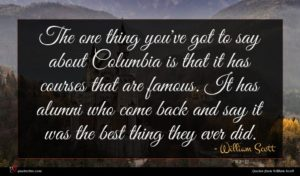 William Scott quote : The one thing you've ...