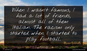 Mario Balotelli quote : When I wasn't famous ...