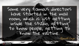 Kenneth Anger quote : Some very famous directors ...