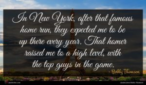 Bobby Thomson quote : In New York after ...