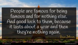 Brian Johnson quote : People are famous for ...