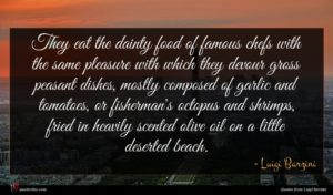 Luigi Barzini quote : They eat the dainty ...