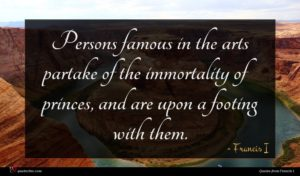 Francis I quote : Persons famous in the ...