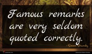 Simeon Strunsky quote : Famous remarks are very ...