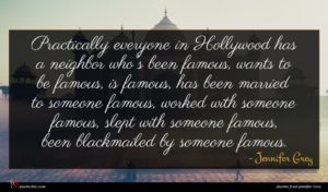 Jennifer Grey quote : Practically everyone in Hollywood ...
