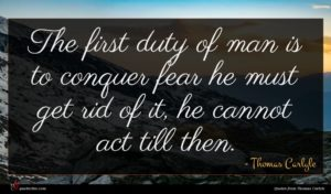 Thomas Carlyle quote : The first duty of ...