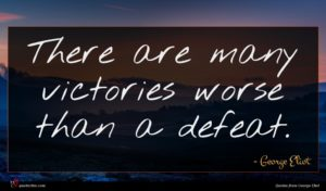 George Eliot quote : There are many victories ...