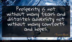 Francis Bacon quote : Prosperity is not without ...