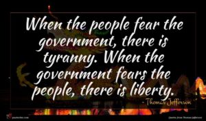 Thomas Jefferson quote : When the people fear ...