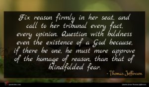 Thomas Jefferson quote : Fix reason firmly in ...