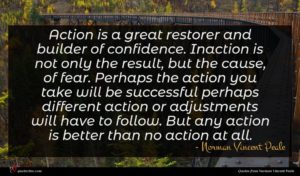 Norman Vincent Peale quote : Action is a great ...