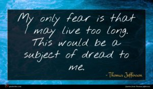 Thomas Jefferson quote : My only fear is ...
