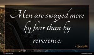 Aristotle quote : Men are swayed more ...